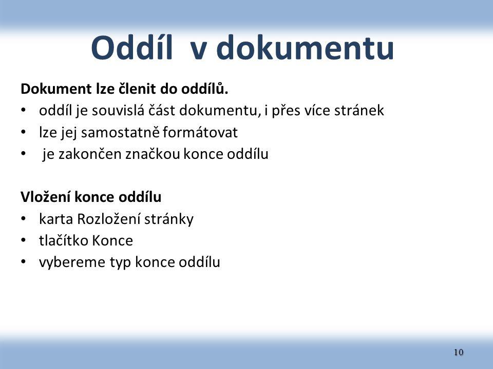 Oddíl v dokumentu Dokument lze členit do oddílů. oddíl je souvislá část dokumentu, i přes více stránek lze jej samostatně formátovat je zakončen značk