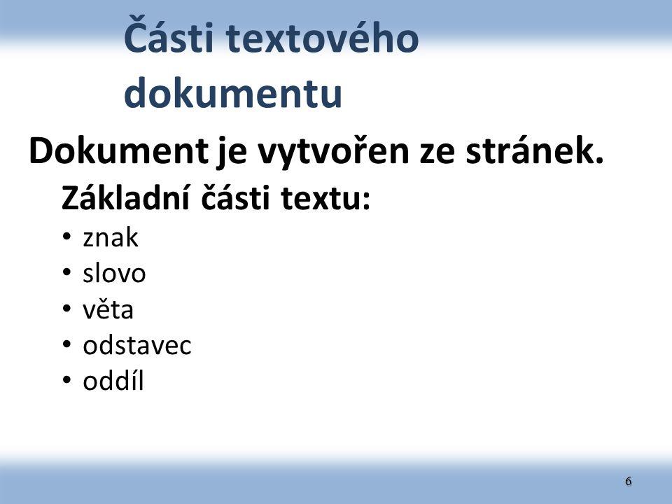 Části textového dokumentu Dokument je vytvořen ze stránek. Základní části textu: znak slovo věta odstavec oddíl 6