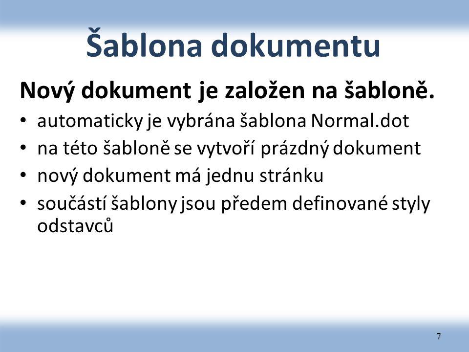 Šablona dokumentu Nový dokument je založen na šabloně. automaticky je vybrána šablona Normal.dot na této šabloně se vytvoří prázdný dokument nový doku