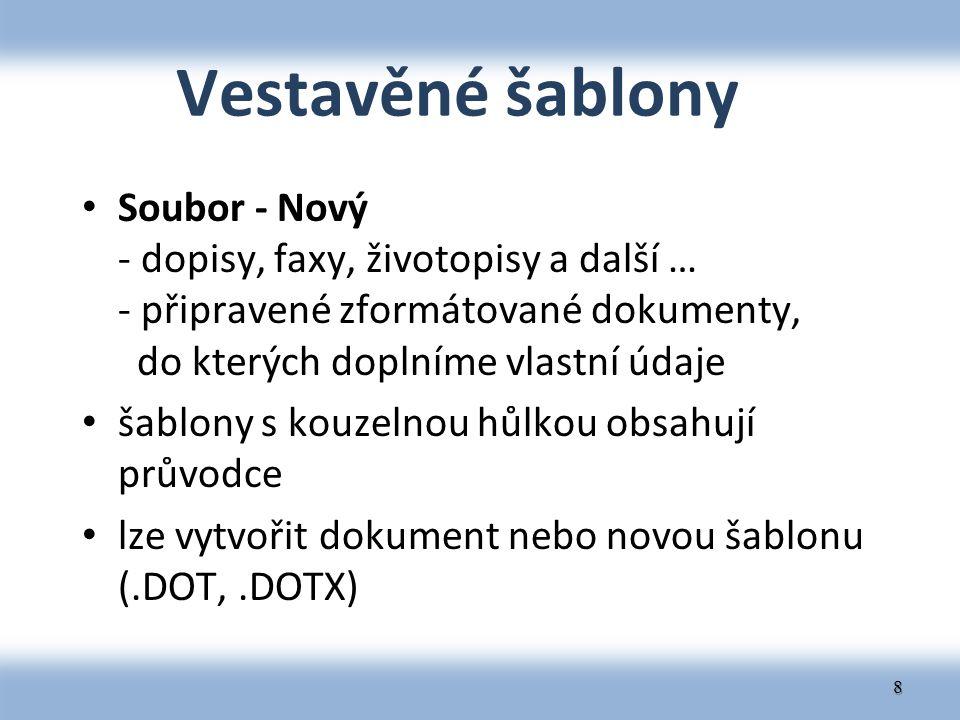Vestavěné šablony Soubor - Nový - dopisy, faxy, životopisy a další … - připravené zformátované dokumenty, do kterých doplníme vlastní údaje šablony s