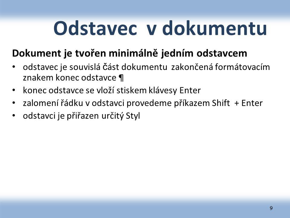 Odstavec v dokumentu Dokument je tvořen minimálně jedním odstavcem odstavec je souvislá č ást dokumentu zakončená formátovacím znakem konec odstavce ¶