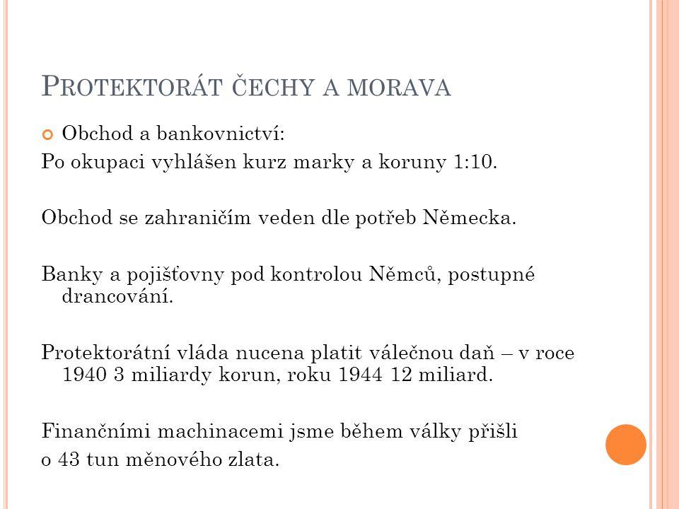 P ROTEKTORÁT ČECHY A MORAVA Obchod a bankovnictví: Po okupaci vyhlášen kurz marky a koruny 1:10.