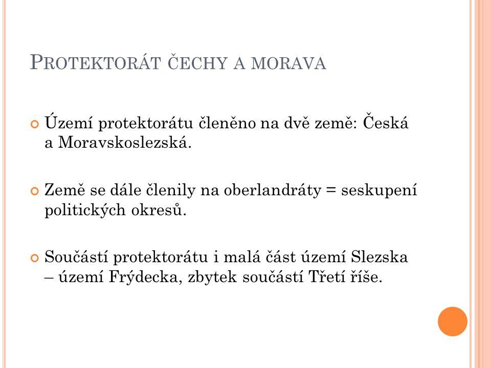 P ROTEKTORÁT ČECHY A MORAVA Území protektorátu členěno na dvě země: Česká a Moravskoslezská.