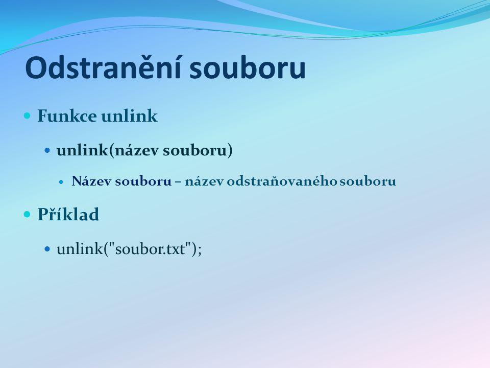 Odstranění souboru Funkce unlink unlink(název souboru) Název souboru – název odstraňovaného souboru Příklad unlink( soubor.txt );