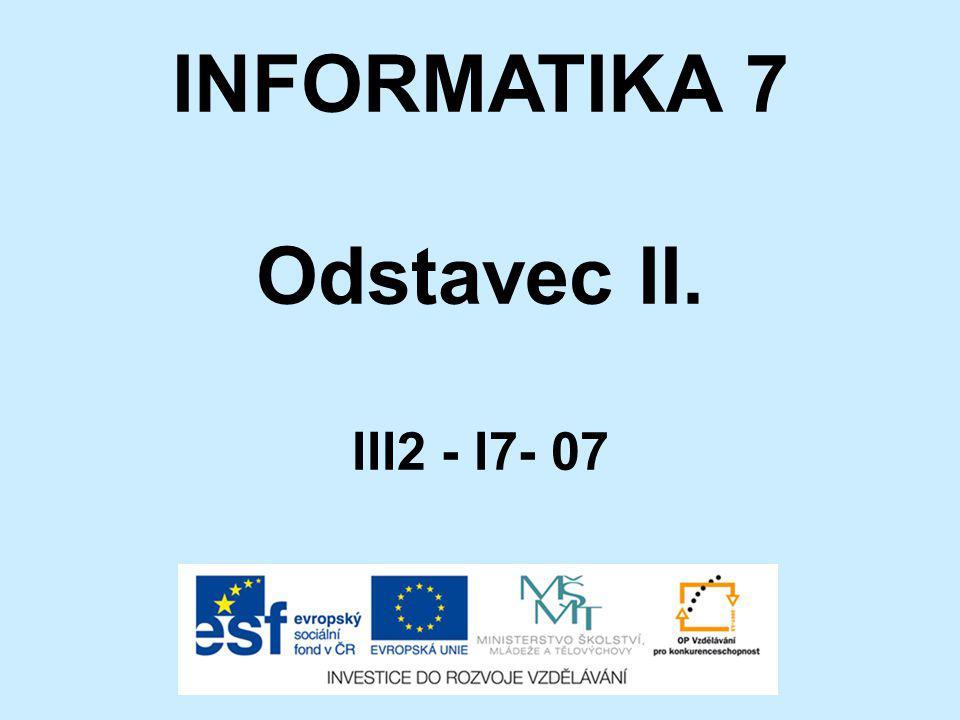 INFORMATIKA 7 Odstavec II. III2 - I7- 07