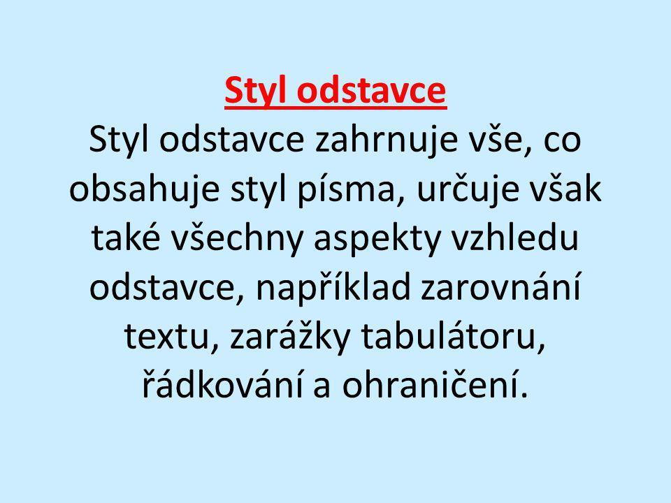 Styl odstavce Styl odstavce zahrnuje vše, co obsahuje styl písma, určuje však také všechny aspekty vzhledu odstavce, například zarovnání textu, zarážk