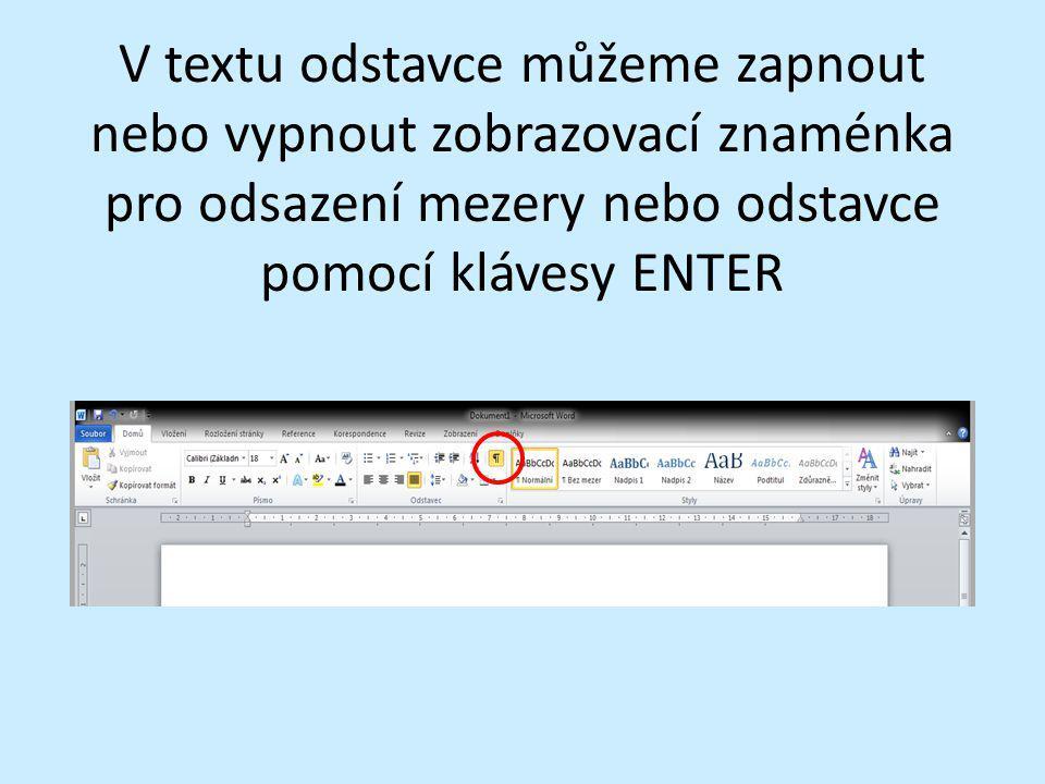 V textu odstavce můžeme zapnout nebo vypnout zobrazovací znaménka pro odsazení mezery nebo odstavce pomocí klávesy ENTER