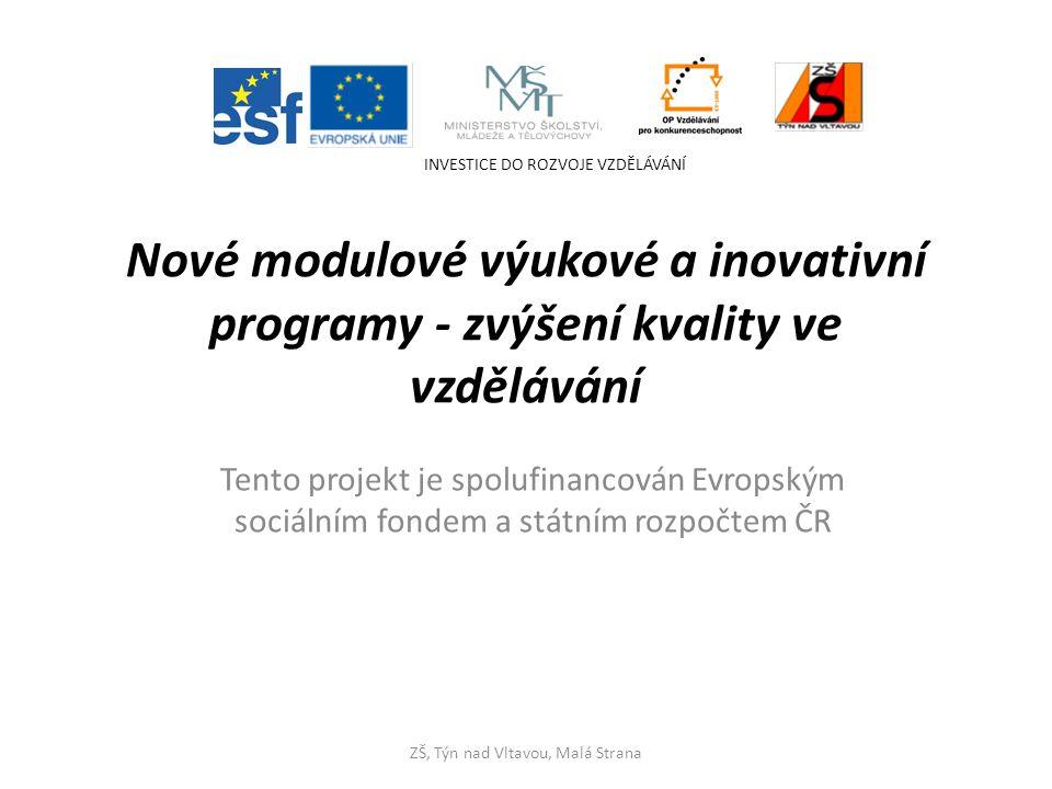 Nové modulové výukové a inovativní programy - zvýšení kvality ve vzdělávání Tento projekt je spolufinancován Evropským sociálním fondem a státním rozpočtem ČR ZŠ, Týn nad Vltavou, Malá Strana INVESTICE DO ROZVOJE VZDĚLÁVÁNÍ