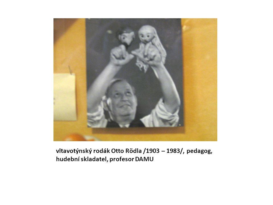 vltavotýnský rodák Otto Rödla /1903 – 1983/, pedagog, hudební skladatel, profesor DAMU