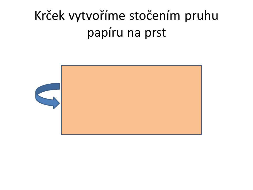 Krček vytvoříme stočením pruhu papíru na prst