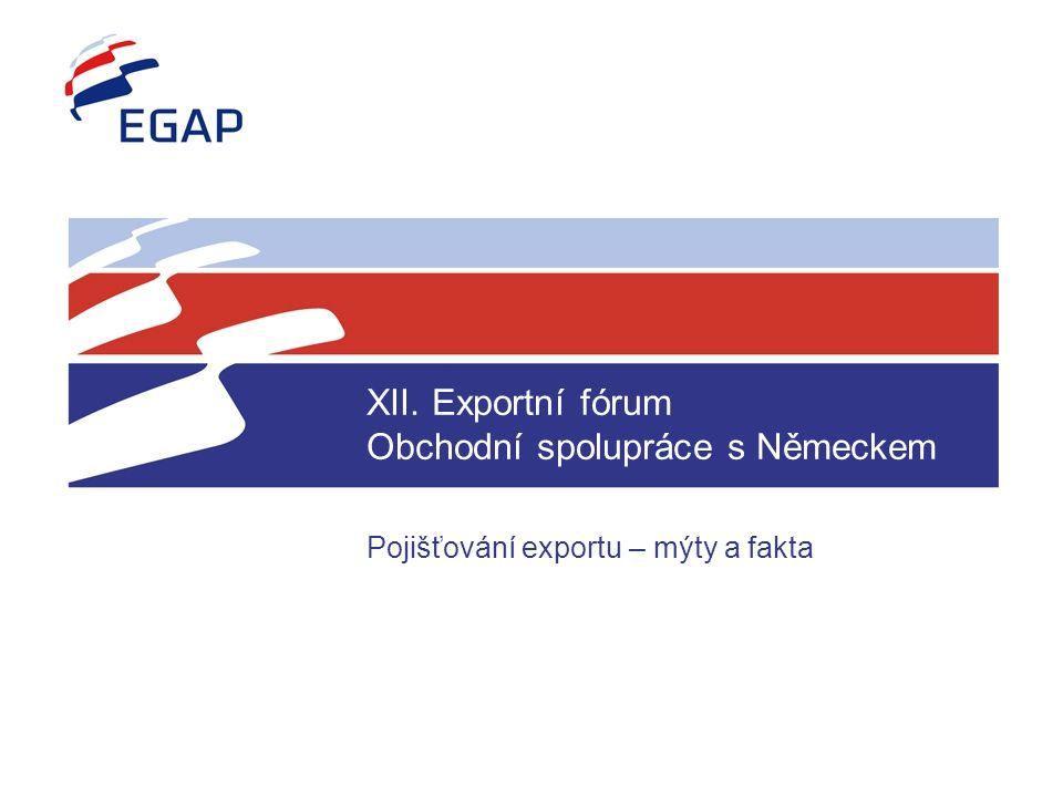 XII. Exportní fórum Obchodní spolupráce s Německem Pojišťování exportu – mýty a fakta