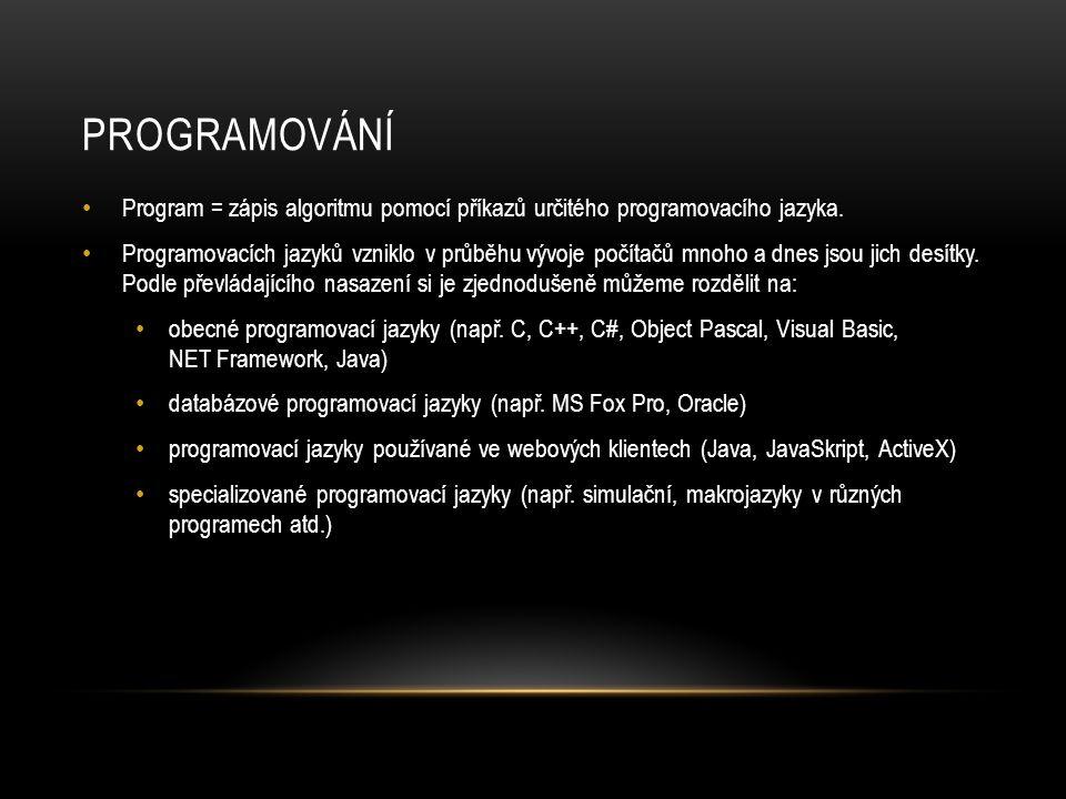 PROGRAMOVÁNÍ Program = zápis algoritmu pomocí příkazů určitého programovacího jazyka. Programovacích jazyků vzniklo v průběhu vývoje počítačů mnoho a