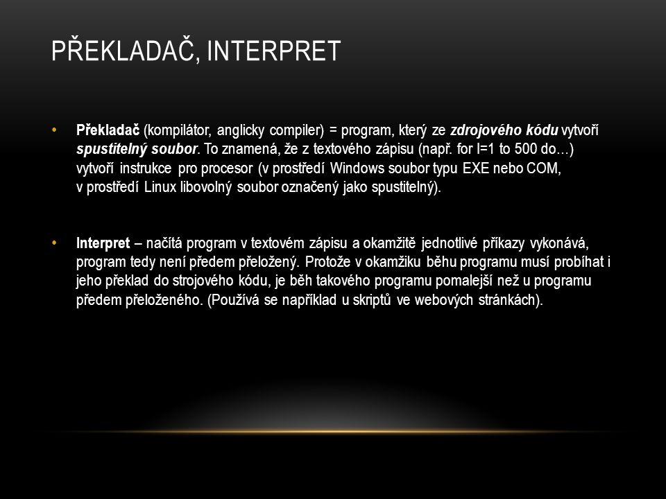 PŘEKLADAČ, INTERPRET Překladač (kompilátor, anglicky compiler) = program, který ze zdrojového kódu vytvoří spustitelný soubor. To znamená, že z textov