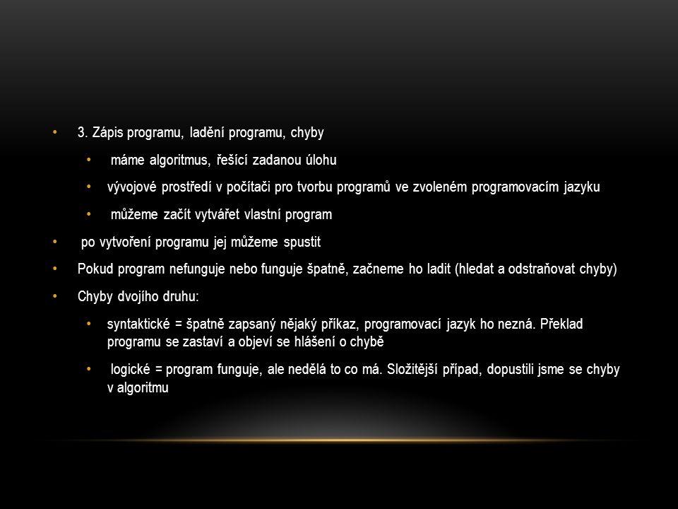3. Zápis programu, ladění programu, chyby máme algoritmus, řešící zadanou úlohu vývojové prostředí v počítači pro tvorbu programů ve zvoleném programo