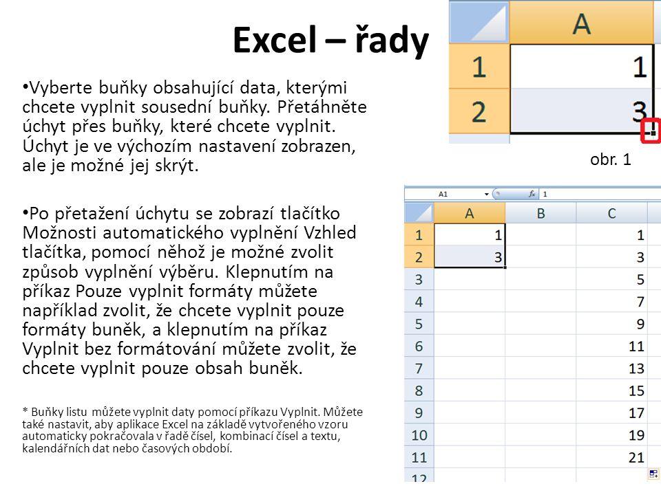 Excel – řady Vyberte buňky obsahující data, kterými chcete vyplnit sousední buňky.