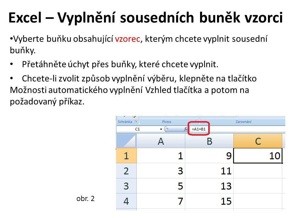 Excel – Vyplnění řady kalendářních dat Pomocí úchytu je možné rychle vyplnit buňky v oblasti řadou čísel či dat nebo předdefinovanou řadou pro dny, týdny, měsíce či roky.