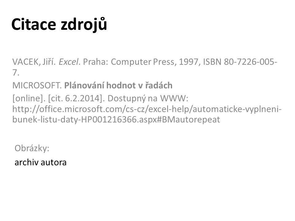 Citace zdrojů VACEK, Jiří. Excel. Praha: Computer Press, 1997, ISBN 80-7226-005- 7.