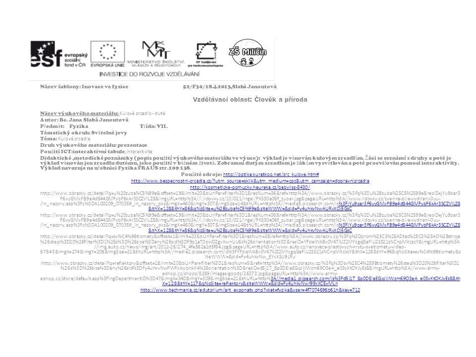 Název šablony: Inovace ve fyzice52/F30/18.4.2013,Slabá Janoutová Vzdělávací oblast: Člověk a příroda Název výukového materiálu: Kulové zrcadlo - duté Autor: Bc.