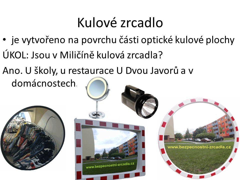 Kulové zrcadlo je vytvořeno na povrchu části optické kulové plochy ÚKOL: Jsou v Miličíně kulová zrcadla.