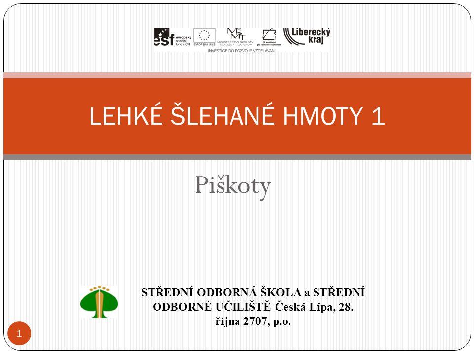 Piškoty LEHKÉ ŠLEHANÉ HMOTY 1 1 STŘEDNÍ ODBORNÁ ŠKOLA a STŘEDNÍ ODBORNÉ UČILIŠTĚ Česká Lípa, 28. října 2707, p.o.