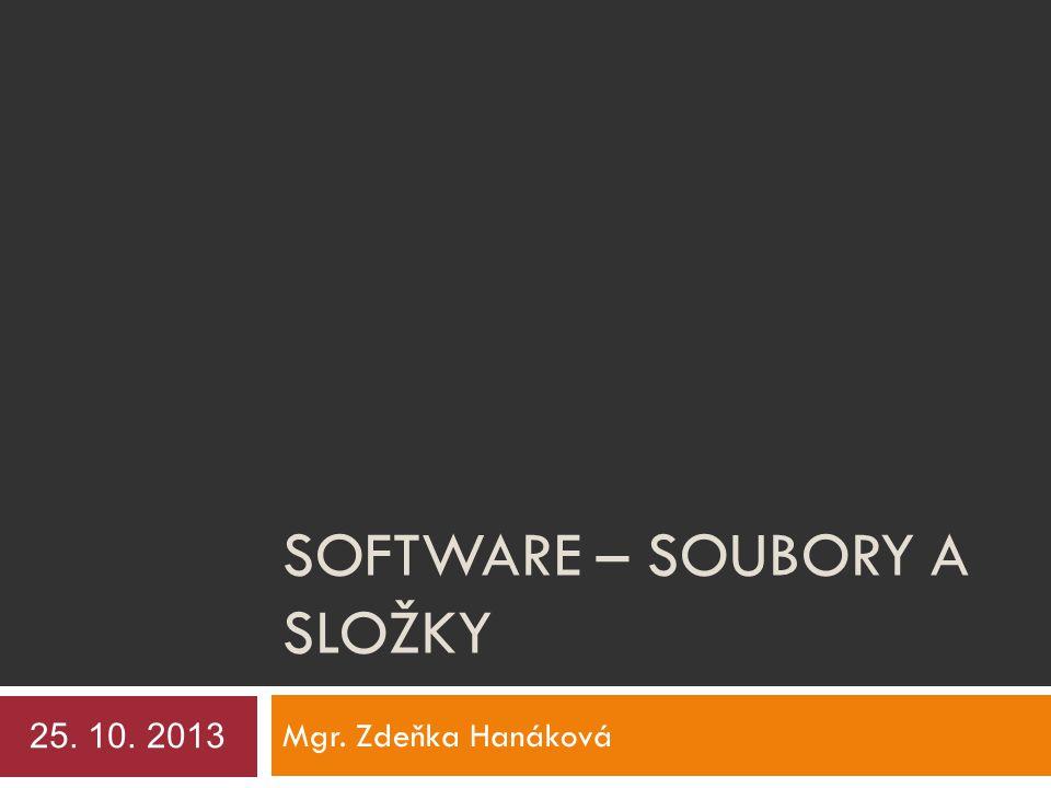 SOFTWARE – SOUBORY A SLOŽKY Mgr. Zdeňka Hanáková 25. 10. 2013