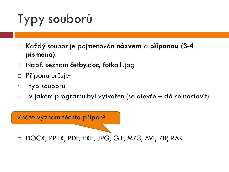Typy souborů  Každý soubor je pojmenován názvem a příponou (3-4 písmena).  Např. seznam četby.doc, fotka1.jpg  Přípona určuje: 1. typ souboru 2. v