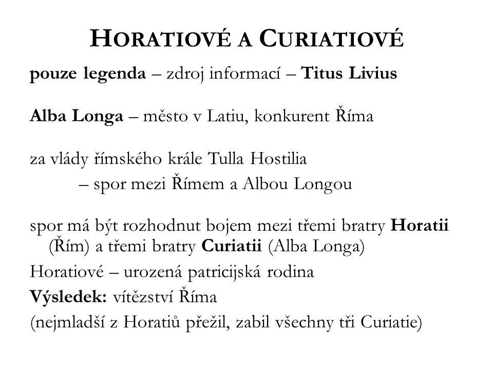 H ORATIOVÉ A C URIATIOVÉ pouze legenda – zdroj informací – Titus Livius Alba Longa – město v Latiu, konkurent Říma za vlády římského krále Tulla Hosti