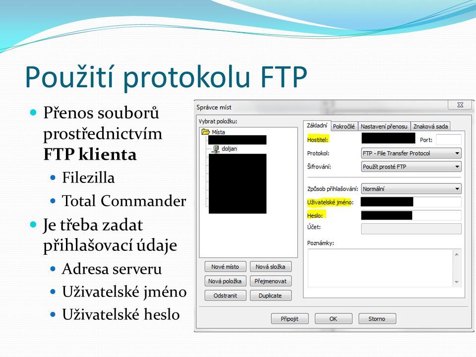 Použití protokolu FTP Přenos souborů prostřednictvím FTP klienta Filezilla Total Commander Je třeba zadat přihlašovací údaje Adresa serveru Uživatelské jméno Uživatelské heslo