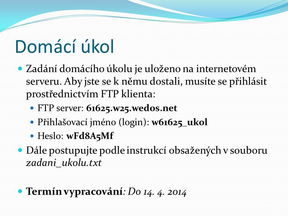 Domácí úkol Zadání domácího úkolu je uloženo na internetovém serveru.