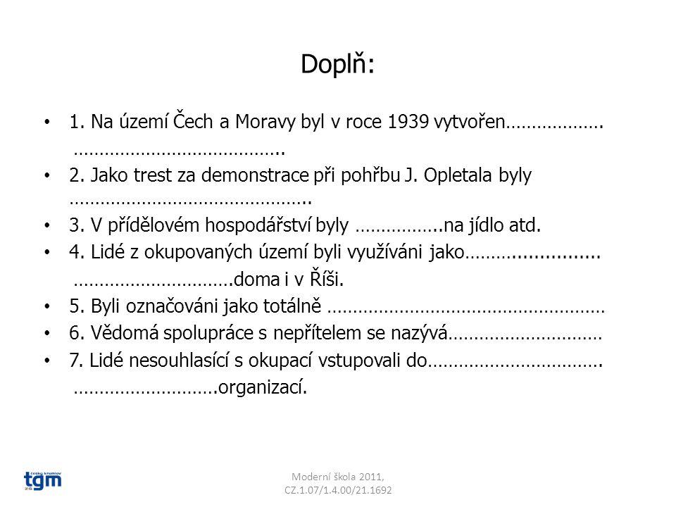 Doplň: 1.Na území Čech a Moravy byl v roce 1939 vytvořen……………….