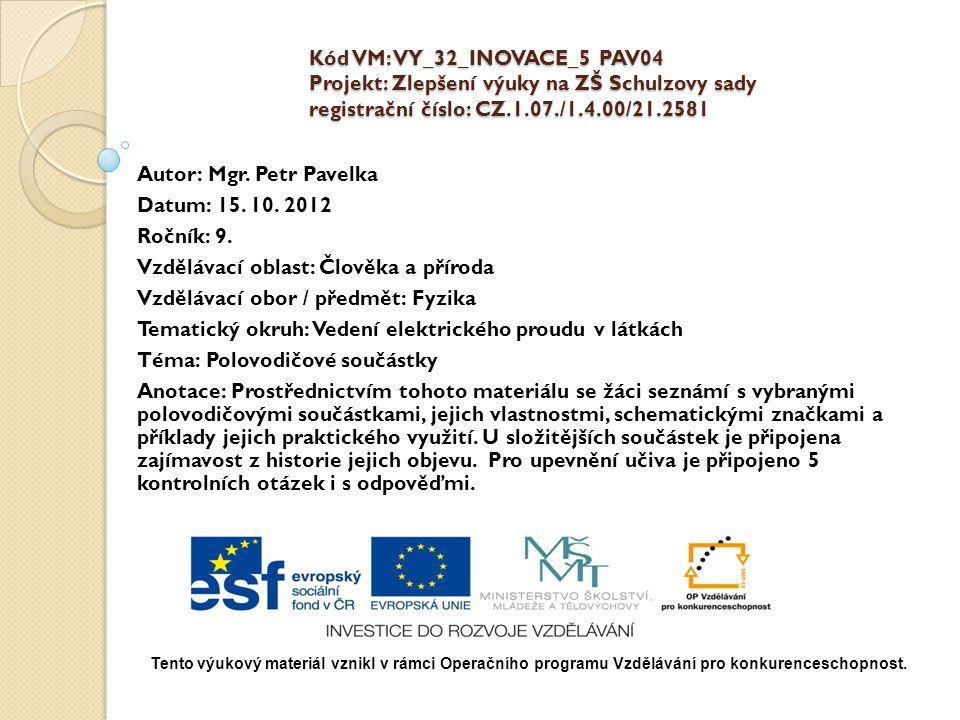 Kód VM: VY_32_INOVACE_5 PAV04 Projekt: Zlepšení výuky na ZŠ Schulzovy sady registrační číslo: CZ.1.07./1.4.00/21.2581 Autor: Mgr. Petr Pavelka Datum: