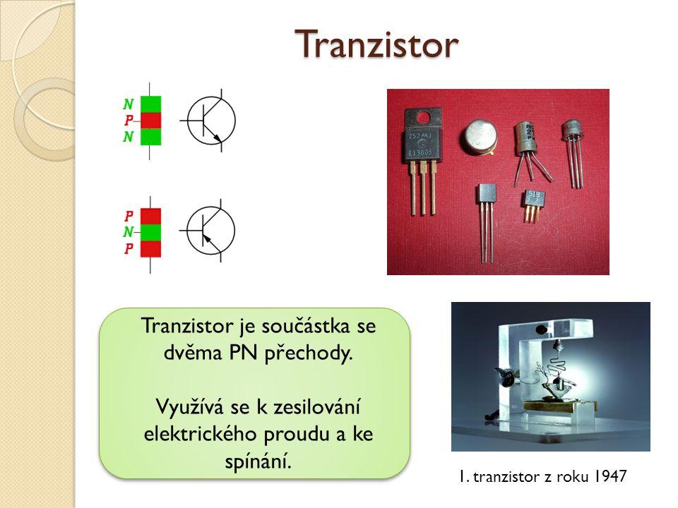 Tranzistor Tranzistor je součástka se dvěma PN přechody. Využívá se k zesilování elektrického proudu a ke spínání. 1. tranzistor z roku 1947