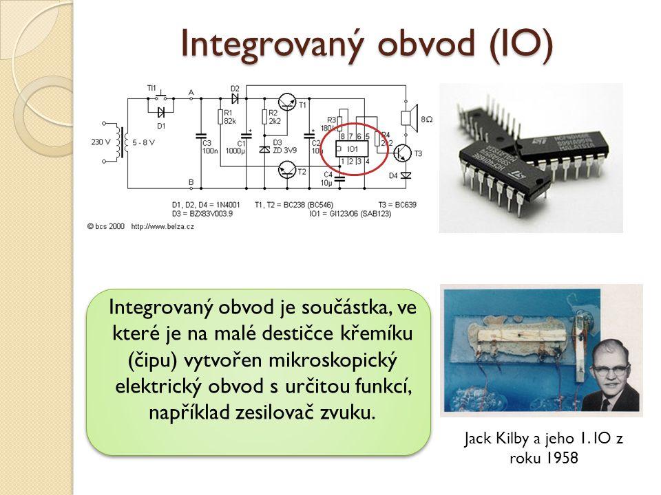 Integrovaný obvod (IO) Integrovaný obvod je součástka, ve které je na malé destičce křemíku (čipu) vytvořen mikroskopický elektrický obvod s určitou f