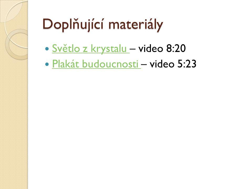 Doplňující materiály Světlo z krystalu – video 8:20 Světlo z krystalu Plakát budoucnosti – video 5:23 Plakát budoucnosti