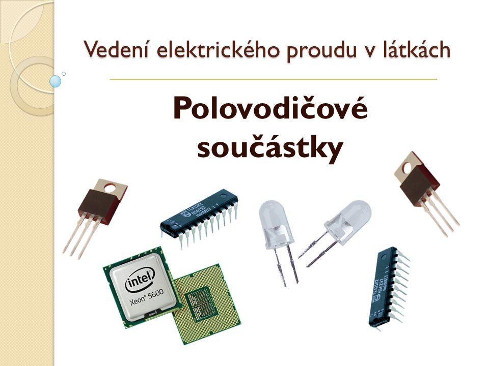 Vedení elektrického proudu v látkách Polovodičové součástky
