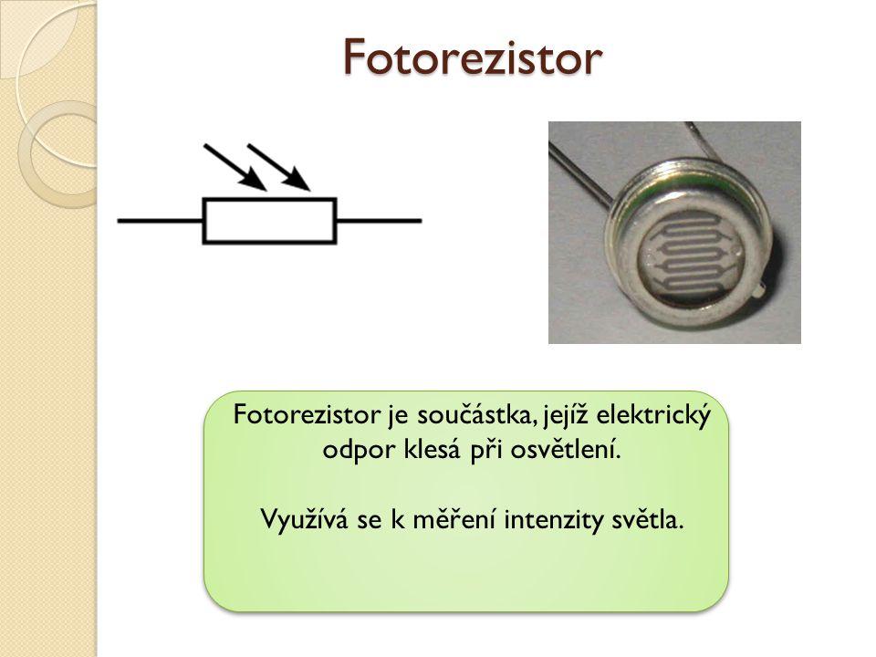 Fotorezistor Fotorezistor je součástka, jejíž elektrický odpor klesá při osvětlení. Využívá se k měření intenzity světla.