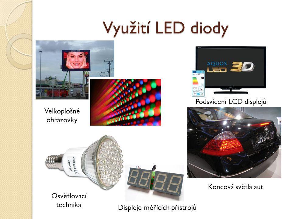 Podsvícení LCD displejů Využití LED diody Velkoplošné obrazovky Osvětlovací technika Koncová světla aut Displeje měřících přístrojů