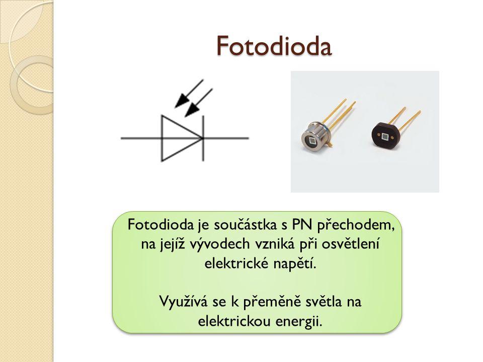 Fotodioda Fotodioda je součástka s PN přechodem, na jejíž vývodech vzniká při osvětlení elektrické napětí. Využívá se k přeměně světla na elektrickou