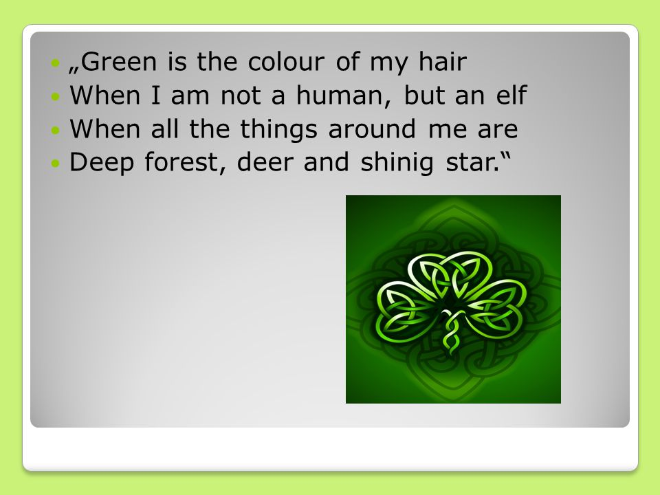 """Green is the colour of my hair When I am not a human, but an elf When all the things around me are Deep forest, deer and shinig star."""