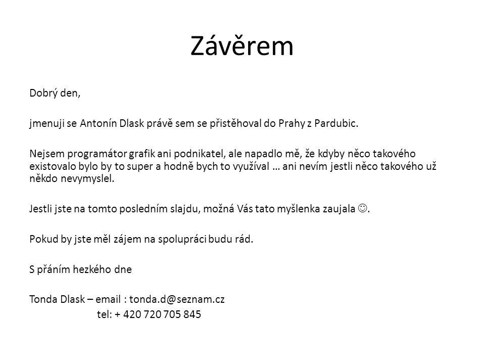 Závěrem Dobrý den, jmenuji se Antonín Dlask právě sem se přistěhoval do Prahy z Pardubic.