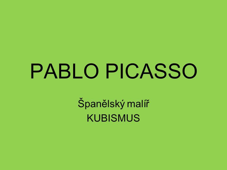 PABLO PICASSO Španělský malíř KUBISMUS