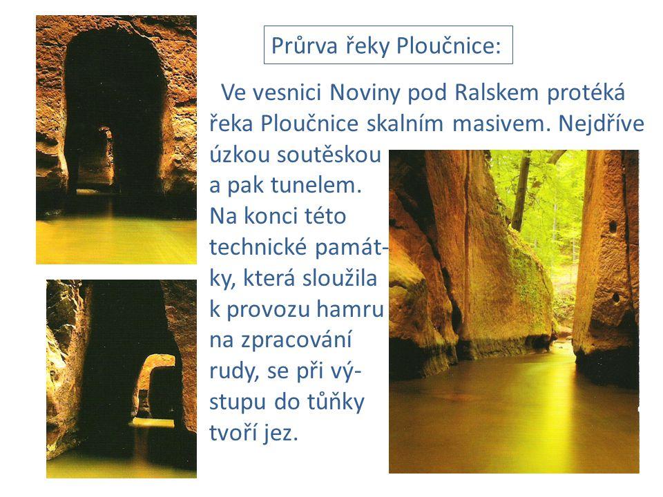 Průrva řeky Ploučnice: Ve vesnici Noviny pod Ralskem protéká řeka Ploučnice skalním masivem. Nejdříve úzkou soutěskou a pak tunelem. Na konci této tec