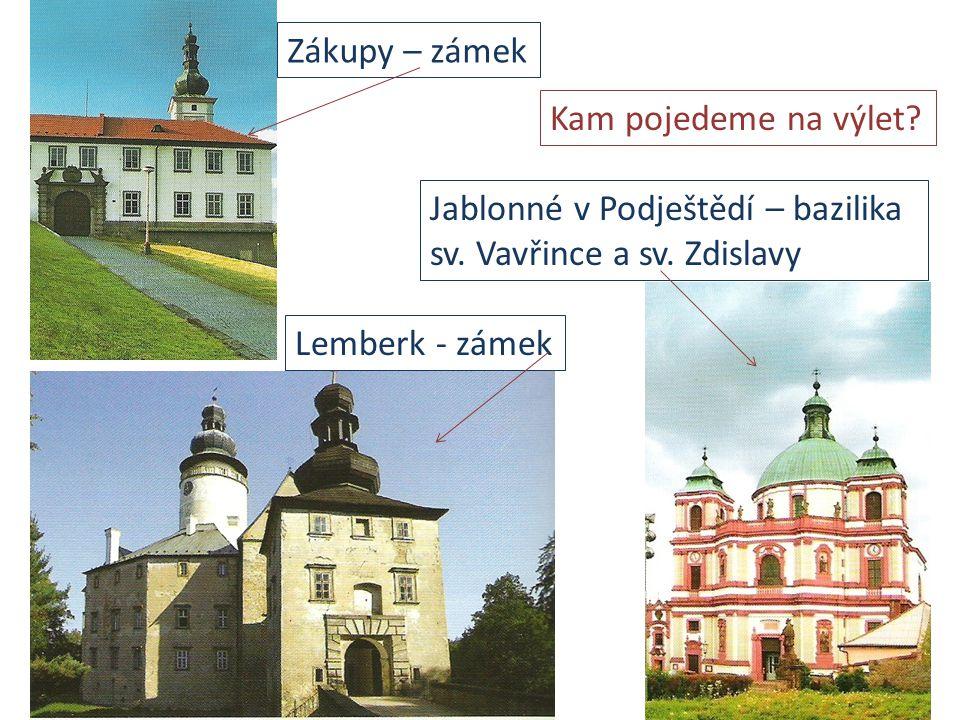 Zákupy – zámek Jablonné v Podještědí – bazilika sv. Vavřince a sv. Zdislavy Lemberk - zámek Kam pojedeme na výlet?