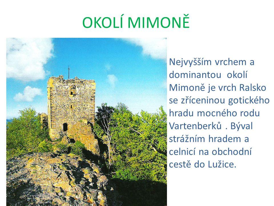 OKOLÍ MIMONĚ Nejvyšším vrchem a dominantou okolí Mimoně je vrch Ralsko se zříceninou gotického hradu mocného rodu Vartenberků. Býval strážním hradem a