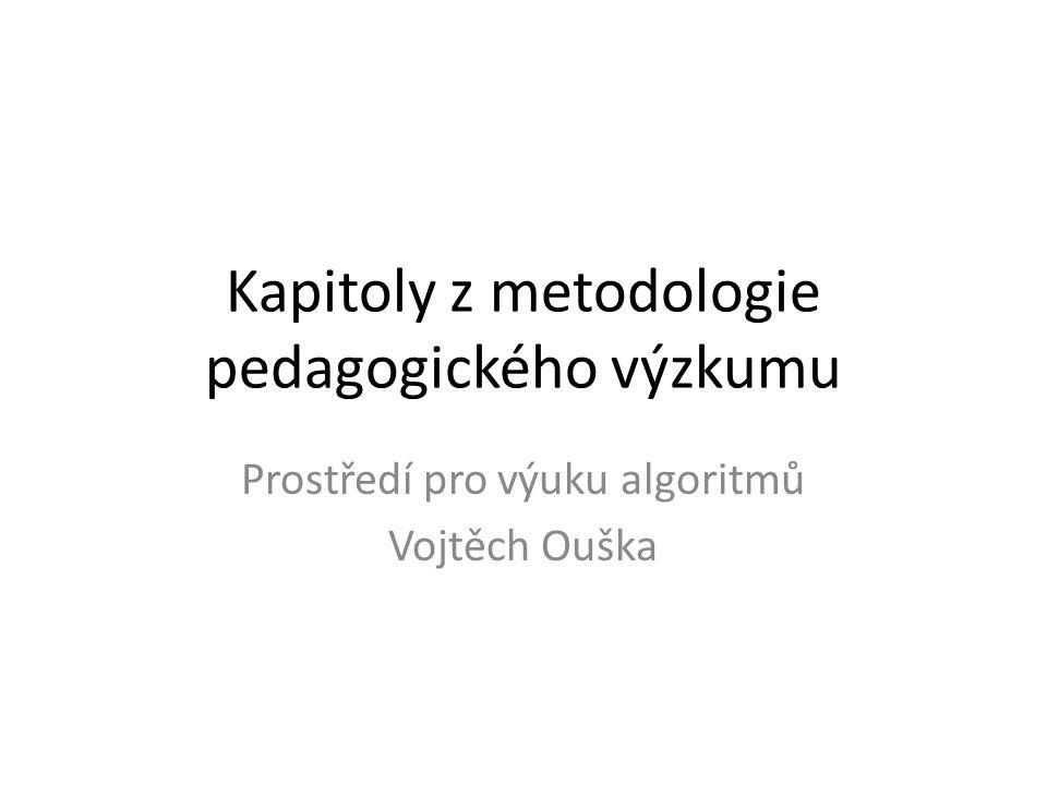 Kapitoly z metodologie pedagogického výzkumu Prostředí pro výuku algoritmů Vojtěch Ouška
