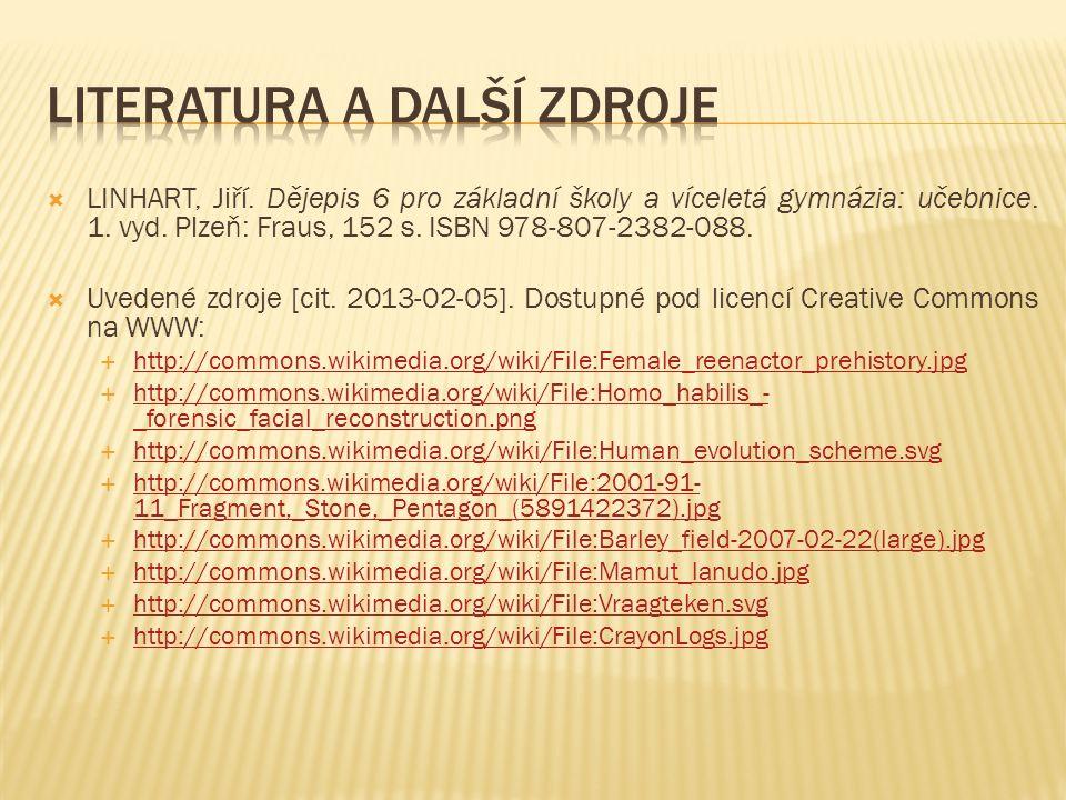  LINHART, Jiří. Dějepis 6 pro základní školy a víceletá gymnázia: učebnice. 1. vyd. Plzeň: Fraus, 152 s. ISBN 978-807-2382-088.  Uvedené zdroje [cit