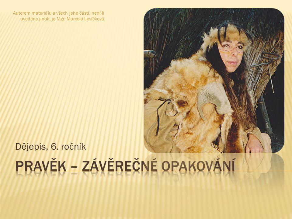 Dějepis, 6. ročník Autorem materiálu a všech jeho částí, není-li uvedeno jinak, je Mgr. Marcela Levíčková