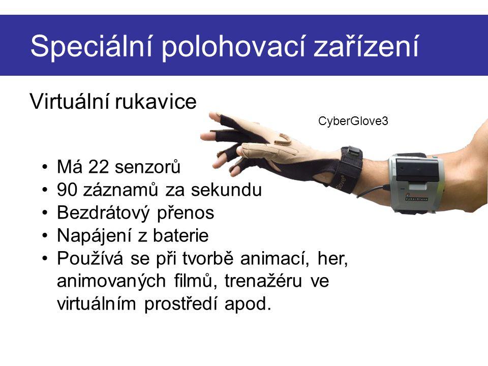 Speciální polohovací zařízení Virtuální rukavice CyberGlove3 Má 22 senzorů 90 záznamů za sekundu Bezdrátový přenos Napájení z baterie Používá se při t