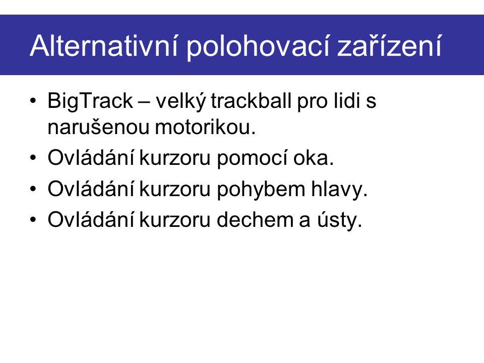 Alternativní polohovací zařízení BigTrack – velký trackball pro lidi s narušenou motorikou. Ovládání kurzoru pomocí oka. Ovládání kurzoru pohybem hlav