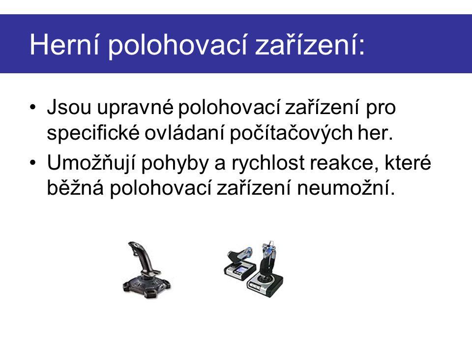 Speciální polohovací zařízení Virtuální rukavice CyberGlove3 Má 22 senzorů 90 záznamů za sekundu Bezdrátový přenos Napájení z baterie Používá se při tvorbě animací, her, animovaných filmů, trenažéru ve virtuálním prostředí apod.